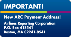 Important! New ARC Payment Address: Airlines Reporting Corporation, P.O. Box 418541, Boston, MA 02241-8541