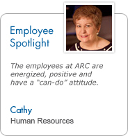 Employee Spotlight - Cathy, Human Resources: The employees at ARC are energized, positive, and have a 'can-do' attitude.