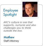 Employee Spotlight - Matthew, Staff Attorney: ARC's culture is one that supports, nurtures and also challenges you to think outside the box.