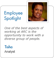 Employee Spotlight - Tisha, Analyst: One of the best aspects of working at ARC is the opportunity to work with a diverse group of people.